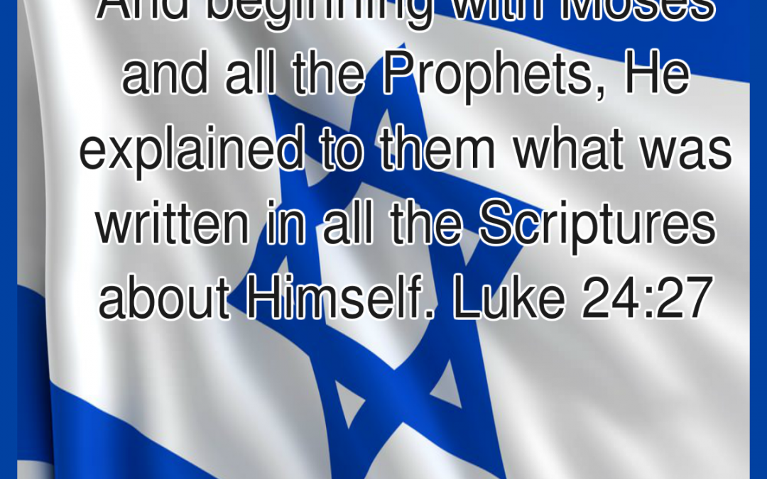 From Moses and all The Prophets he expounded to them from all of the scripture