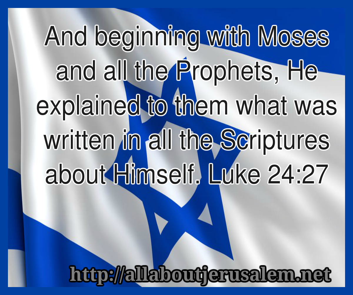 beginning with Moses and all the Prophets He explained to them what was written in all the Scriptures about Himself